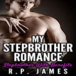 My Stepbrother Romance: Stepbrother with Benefits | R.P. James