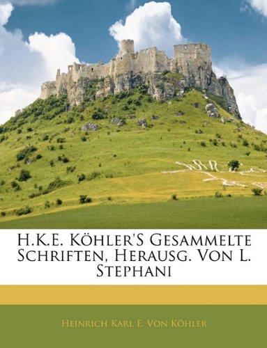 H.K.E. Köhler's Gesammelte Schriften, Herausg. Von L. Stephani