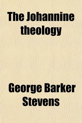 The Johannine Theology; A Study of the Doctrinal Contents of the Gospels and Epistles of the Apostle John