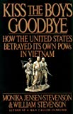 Kiss the Boys Goodbye: How the United States Betrayed Its Own Pows in Vietnam