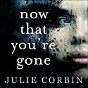 Now That You're Gone: A tense, twisting psychological thriller Audiobook by Julie Corbin Narrated by Helen McAlpine