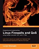 Designing and Implementing Linux Firewalls and QoS using netfilter, iproute2, NAT and l7-filter: Learn how to secure your system and implement QoS using real-world scenarios for networks of all sizes