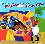 El Dia Que Pigasso Conocio A Muutisse / When Pigasso Met Mootisse (Spanish Edition) (8495040247) by Laden, Nina