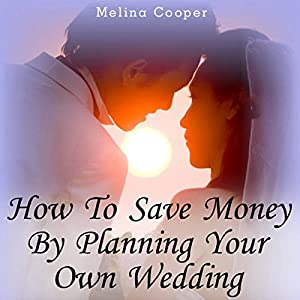 How to Save Money by Planning Your Own Wedding Audiobook