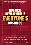 img - for Business Development is Everyone's Business: A Motivational Guide to Getting All Employees Involved in Your Sales and Marketing book / textbook / text book