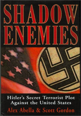 Shadow Enemies: Hitler's Secret Terrorist Plot Against the United States, Abella,Alex
