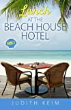 Lunch at The Beach House Hotel (The Beach House Hotel Series) (Volume 2)