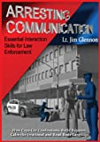 Arresting Communication: Essential Interaction Skills for Law Enforcement