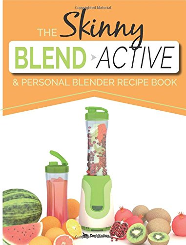The Skinny Blend Active & Personal Blender Recipe Book: Great tasting, nutritious smoothies, juices & shakes. Perfect for workouts, weight loss & fat burning.  Blend & Go! by CookNation