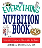 The Everything Nutrition Book: Boost Energy, Prevent Illness, and Live Longer (Everything (Health))