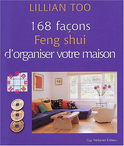 livre 168 fa ons feng shui d 39 organiser votre maison. Black Bedroom Furniture Sets. Home Design Ideas