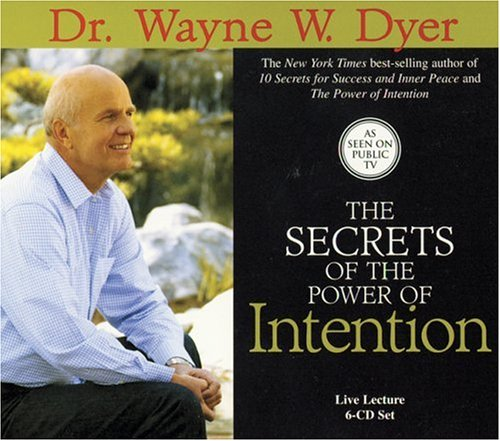 The Secrets of Power of Intention - Dr. Wayne W. Dyer Dr.