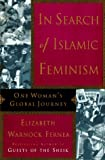 In Search of Islamic Feminism: One Woman's Global Journey (0385475187) by Fernea, Elizabeth Warnock