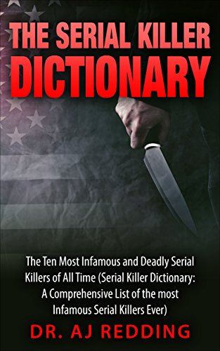 The Serial Killer Dictionary: The Ten Most Infamous and Deadly Serial Killers of All Time (Serial Killer Dictionary: A Comprehensive List of the most Infamous Serial Killers Ever) (Serial Killer Profiles compare prices)
