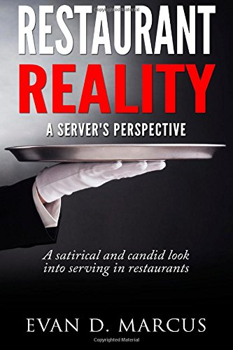 Restaurant Reality: A Server's Perspective: A Satirical and Candid Look into Serving in Restaurants