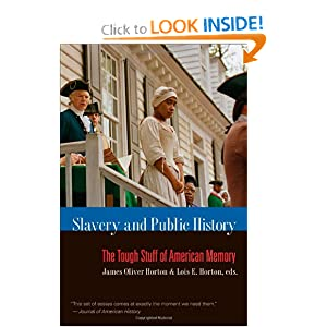 Slavery and Public History: The Tough Stuff of American Memory by James Oliver Horton and Lois E. Horton
