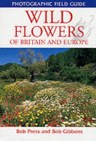 Wild Flowers of Britain and Europe (Photographic Field Guide)
