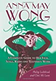 img - for Anna May Wong: A Complete Guide to Her Film, Stage, Radio and Television Work by Philip Leibfried, Chei Mi Lane (2010) Paperback book / textbook / text book