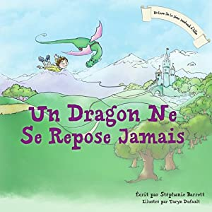 Un Dragon Ne Se Repose Jamais [A Dragon's Work Is Never Done] | [Stephanie Barrett]