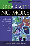 Separate No More: Understanding and Developing Racial Reconciliation in Your Church (080106337X) by Norman Anthony Peart