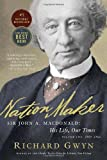 Nation Maker: Sir John A. Macdonald: His Life, Our Times: Written by Richard J. Gwyn, 2012 Edition, (Reprint) Publisher: Vintage Canada [Paperback]