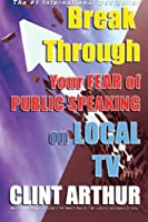 Break Through Your Fear of Public Speaking on Local TV