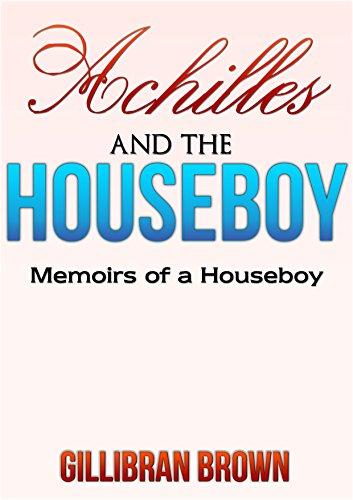 Gillibran Brown - Achilles and the Houseboy (Memoirs of a Houseboy Book 3)