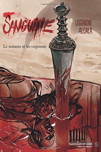 Sanguine 1 Le scénario et le storyboard  [Alcala, Sergio - Legendre, Nathaniel] (Tapa Blanda)