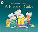 The Large Family: A Piece of Cake Jill Murphy