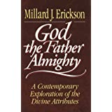 God the Father Almighty: A Contemporary Exploration of the Divine Attributes ~ Millard J. Erickson