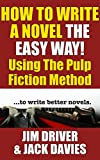 How To Write A Novel The Easy Way Using The Pulp Fiction Method To Write Better Novels (English Edition)
