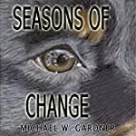 Seasons of Change   Michael W. Gardner