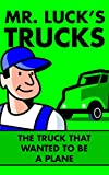Kids Truck Books: Mr. Lucks Trucks: The Truck that Wanted to be a Plane. Illustrated Childrens Stories for Kids Ages 2-6 (Childrens Picture Books for Bedtime)