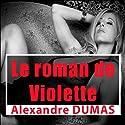 Le roman de Violette | Livre audio Auteur(s) : Alexandre Dumas Narrateur(s) : Lucie Lopez, Patrick Martinez-Bournat