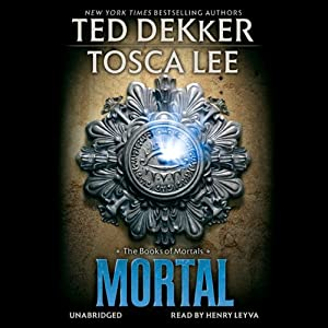 Mortal: The Books of Mortals, Book 2 | [Ted Dekker, Tosca Lee]