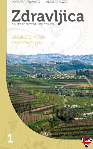 Zdravljica: Winemakers in Brda and in Vipava Valley (Zdravljica - Guide to Slovene wine cellars) (Volume 1) by Lorenza Pravato