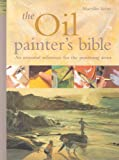 The Oil Painter's Bible: The Essential Reference for the Practicing Artist (1844480917) by Scott, Marilyn
