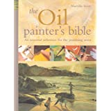The Oil Painter's Bible: The Essential Reference for the Practicing Artistby Marilyn Scott