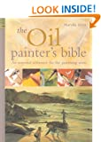 The Oil Painter's Bible: The Essential Reference for the Practicing Artist