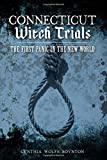 Connecticut Witch Trials:: The First Panic in the New World