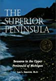 img - for The Superior Peninsula: Seasons in the Upper Peninsula of Michigan book / textbook / text book
