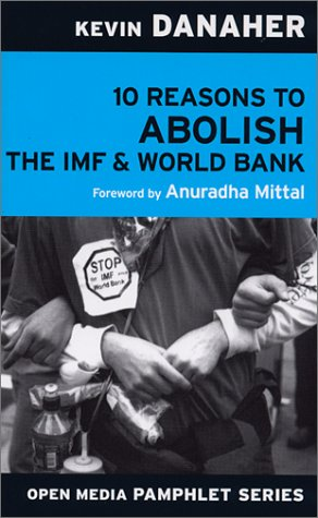 10 Reasons to Abolish the IMF & World Bank (Open Media Pamphlet Series)