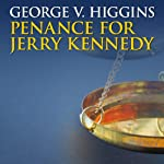 Penance for Jerry Kennedy: Jerry Kennedy, Book 2 (       UNABRIDGED) by George V. Higgins Narrated by Stephen Bowlby