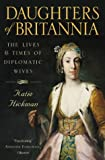 DAUGHTERS OF BRITANNIA: THE LIVES AND TIMES OF DIPLOMATIC WIVES (0006387802) by KATIE HICKMAN