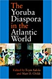 The Yoruba Diaspora in the Atlantic World (Blacks in the Diaspora) (0253344581) by Toyin Falola