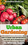 Urban Gardening: How To Grow Food Opportunities And Hope With Hydroponics