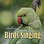 Birds Singing: Ambient Sound for Mindful State | Greg Cetus