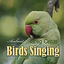 Birds Singing: Ambient Sound for Mindful State Audiobook by Greg Cetus Narrated by Greg Cetus