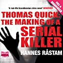Thomas Quick: The Making of a Serial Killer (       UNABRIDGED) by Hannes Råstam Narrated by Peter Noble