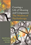 img - for Creating a Life of Meaning and Compassion: The Wisdom of Psychotherapy 1st (first) Edition by Robert Firestone, Lisa A. Firestone, Joyce Cartlett [2003] book / textbook / text book